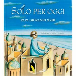 Libri per bambini e ragazzi: Solo per oggi Papa Giovanni XXIII